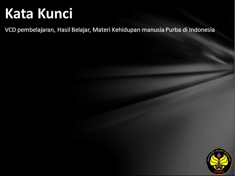 Kata Kunci VCD pembelajaran, Hasil Belajar, Materi Kehidupan manusia Purba di Indonesia