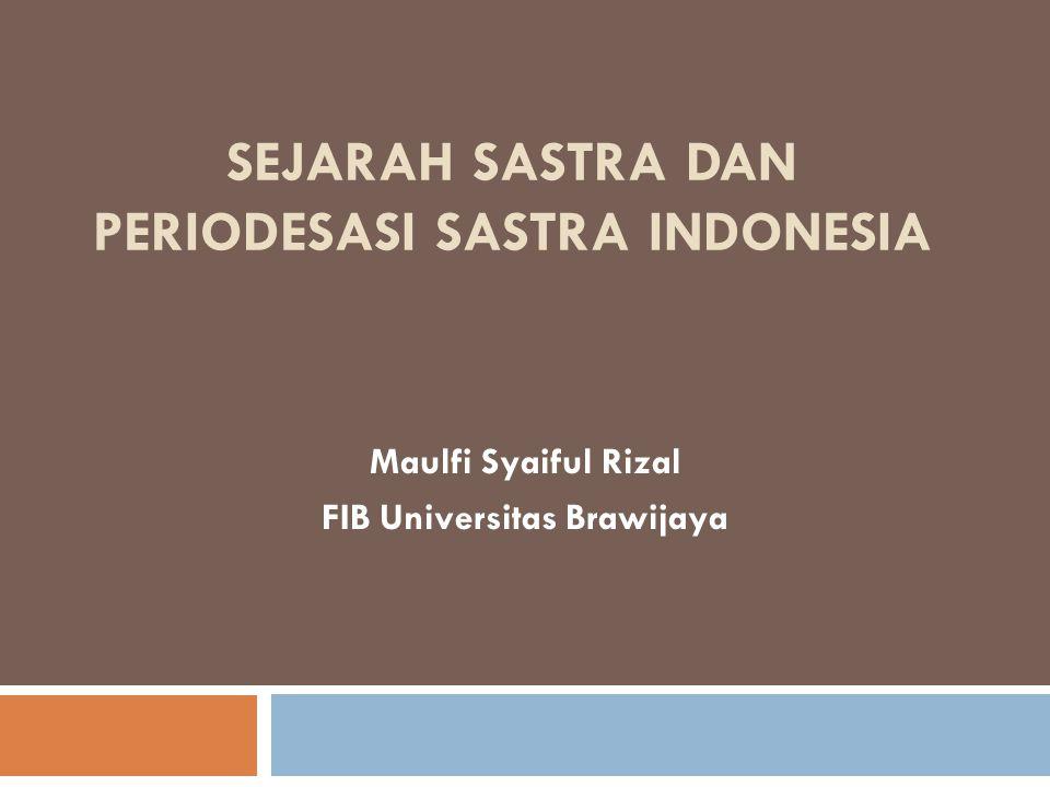 SEJARAH SASTRA DAN PERIODESASI SASTRA INDONESIA Maulfi Syaiful Rizal FIB Universitas Brawijaya