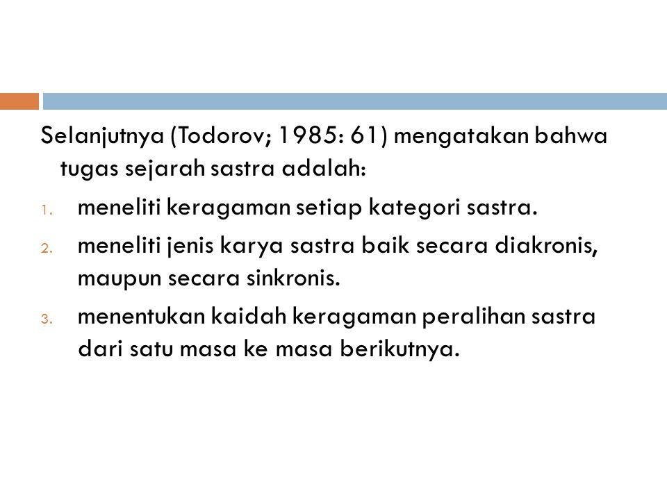 Selanjutnya (Todorov; 1985: 61) mengatakan bahwa tugas sejarah sastra adalah: 1.