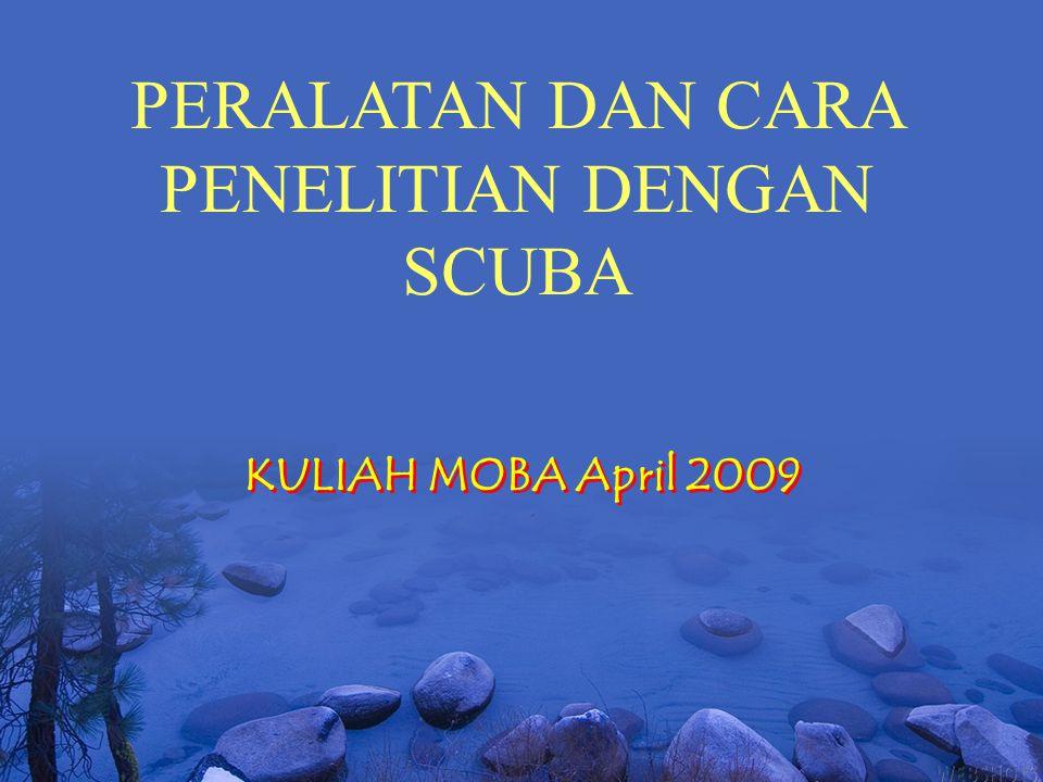 KULIAH MOBA April 2009 PERALATAN DAN CARA PENELITIAN DENGAN SCUBA