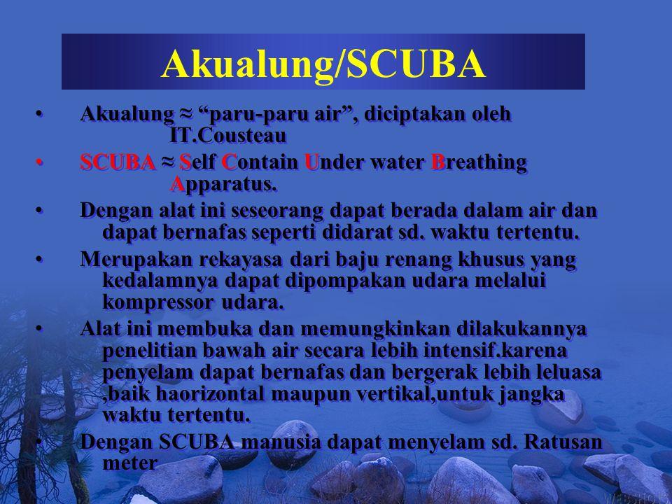 Dengan SCUBA penyelam dapat melakukanpengamatan maupun penelitian menyangkut keadaan lingkungan, habitat, pencacahan ikan,keanekaragaman SD.