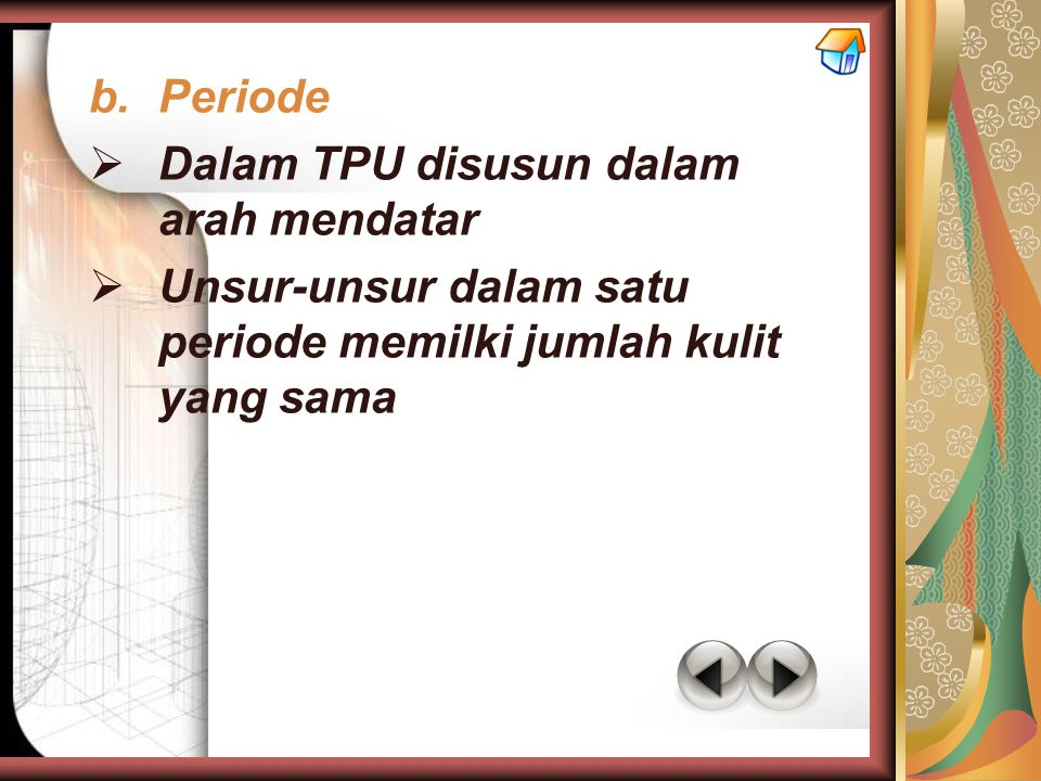 b.Periode  Dalam TPU disusun dalam arah mendatar  Unsur-unsur dalam satu periode memilki jumlah kulit yang sama
