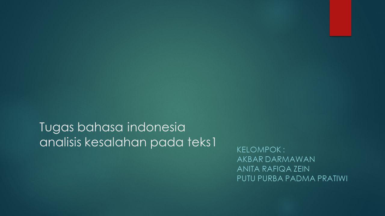 Tugas bahasa indonesia analisis kesalahan pada teks1 KELOMPOK : AKBAR DARMAWAN ANITA RAFIQA ZEIN PUTU PURBA PADMA PRATIWI
