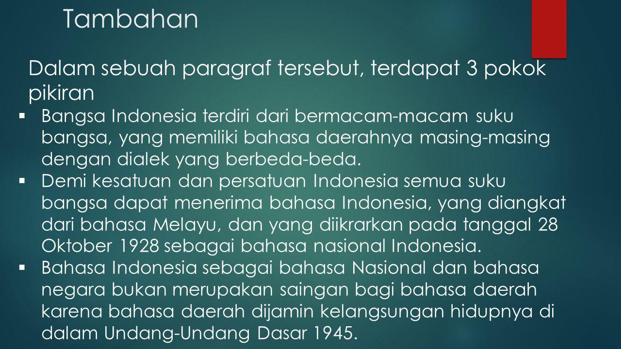 Tambahan Dalam sebuah paragraf tersebut, terdapat 3 pokok pikiran  Bangsa Indonesia terdiri dari bermacam-macam suku bangsa, yang memiliki bahasa dae