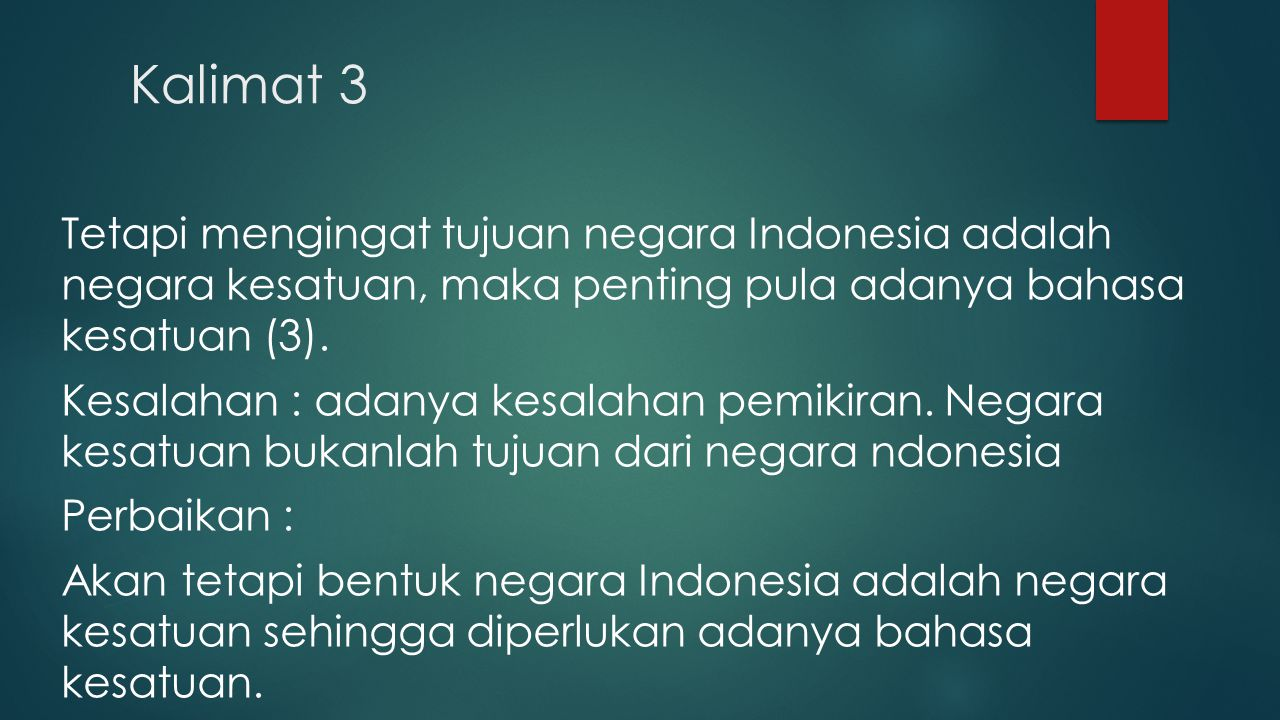 Kalimat 3 Tetapi mengingat tujuan negara Indonesia adalah negara kesatuan, maka penting pula adanya bahasa kesatuan (3). Kesalahan : adanya kesalahan