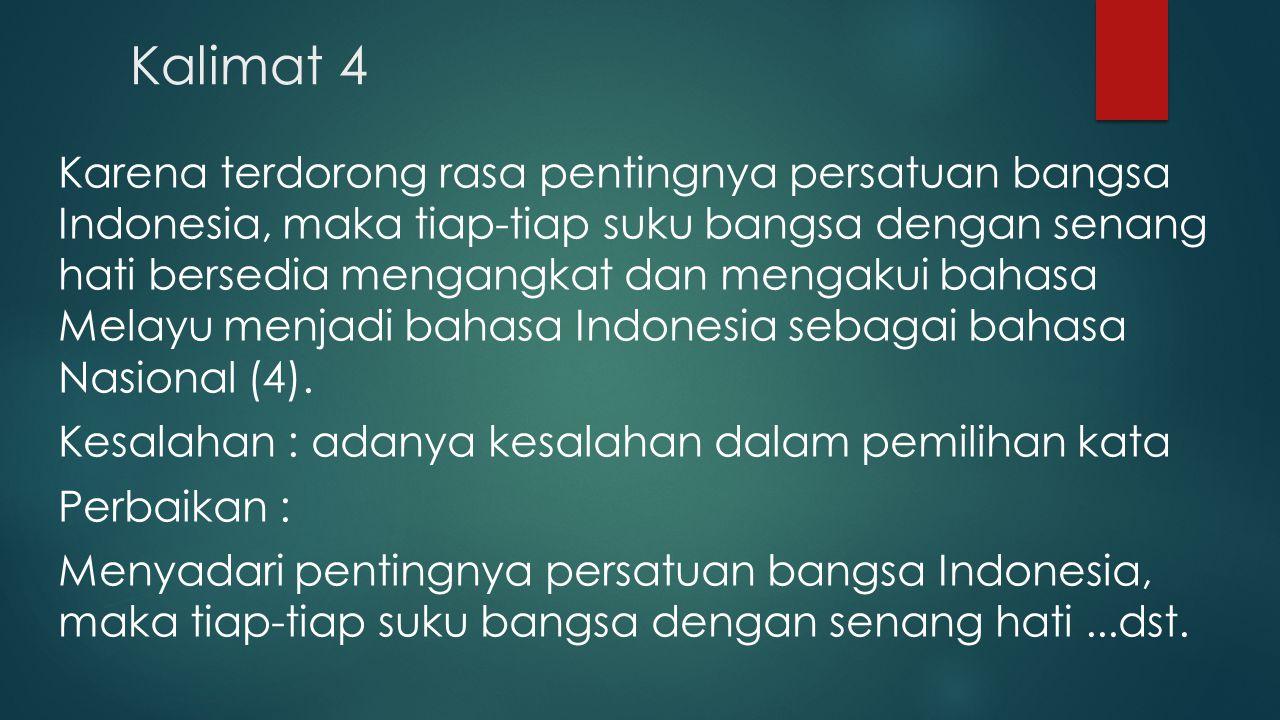 Kalimat 4 Karena terdorong rasa pentingnya persatuan bangsa Indonesia, maka tiap-tiap suku bangsa dengan senang hati bersedia mengangkat dan mengakui