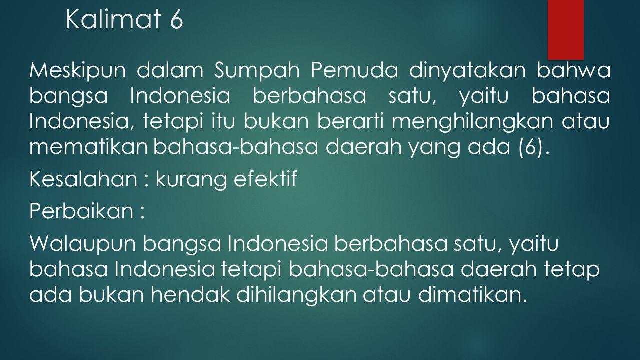 Kalimat 6 Meskipun dalam Sumpah Pemuda dinyatakan bahwa bangsa Indonesia berbahasa satu, yaitu bahasa Indonesia, tetapi itu bukan berarti menghilangka