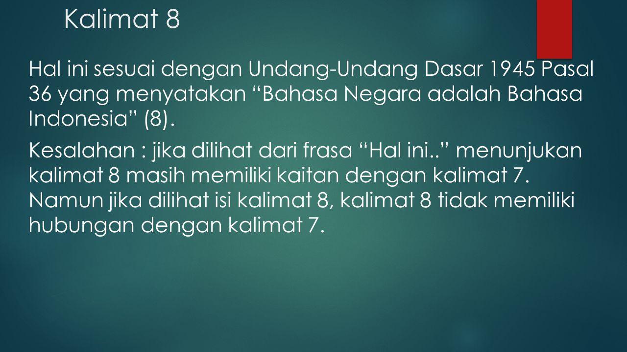 "Kalimat 8 Hal ini sesuai dengan Undang-Undang Dasar 1945 Pasal 36 yang menyatakan ""Bahasa Negara adalah Bahasa Indonesia"" (8). Kesalahan : jika diliha"