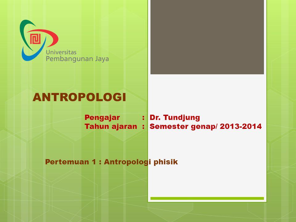 ANTROPOLOGI Pengajar : Dr.