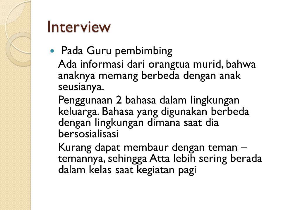 Interview Pada Guru pembimbing Ada informasi dari orangtua murid, bahwa anaknya memang berbeda dengan anak seusianya.
