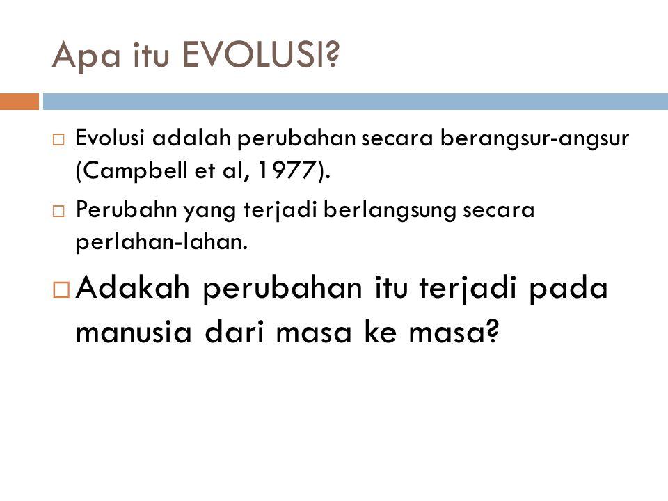 Apa itu EVOLUSI?  Evolusi adalah perubahan secara berangsur-angsur (Campbell et al, 1977).  Perubahn yang terjadi berlangsung secara perlahan-lahan.