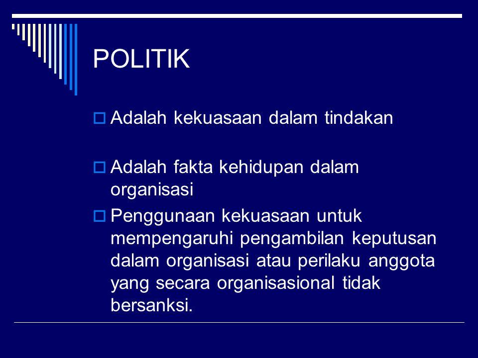 POLITIK  Adalah kekuasaan dalam tindakan  Adalah fakta kehidupan dalam organisasi  Penggunaan kekuasaan untuk mempengaruhi pengambilan keputusan dalam organisasi atau perilaku anggota yang secara organisasional tidak bersanksi.