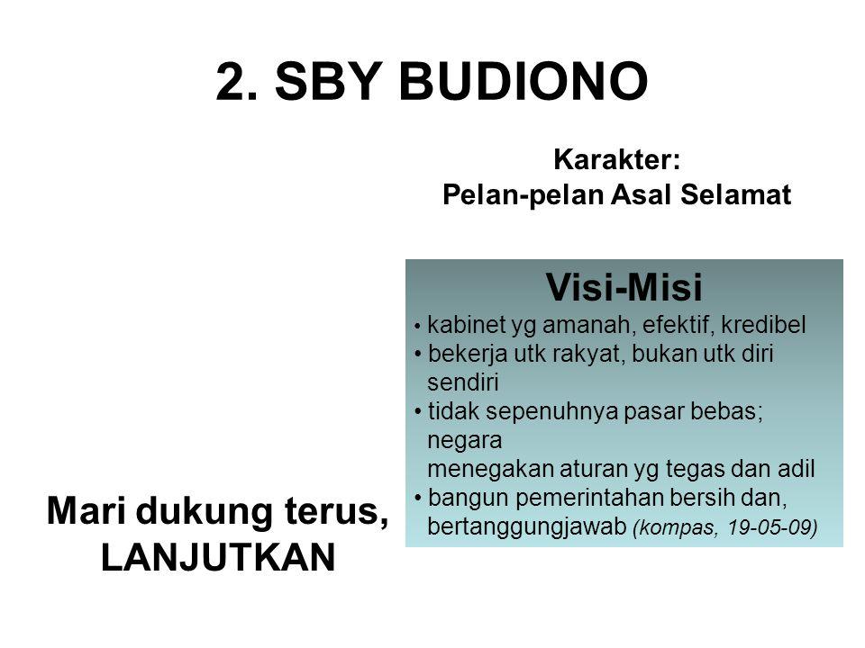2. SBY BUDIONO Mari dukung terus, LANJUTKAN Karakter: Pelan-pelan Asal Selamat Visi-Misi kabinet yg amanah, efektif, kredibel bekerja utk rakyat, buka