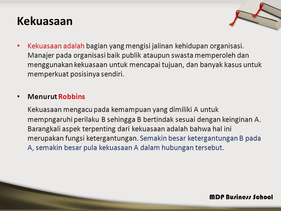 MDP Business School Kekuasaan Kekuasaan adalah bagian yang mengisi jalinan kehidupan organisasi.