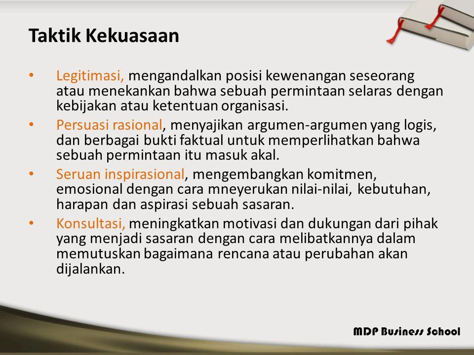 MDP Business School Taktik Kekuasaan Legitimasi, mengandalkan posisi kewenangan seseorang atau menekankan bahwa sebuah permintaan selaras dengan kebijakan atau ketentuan organisasi.