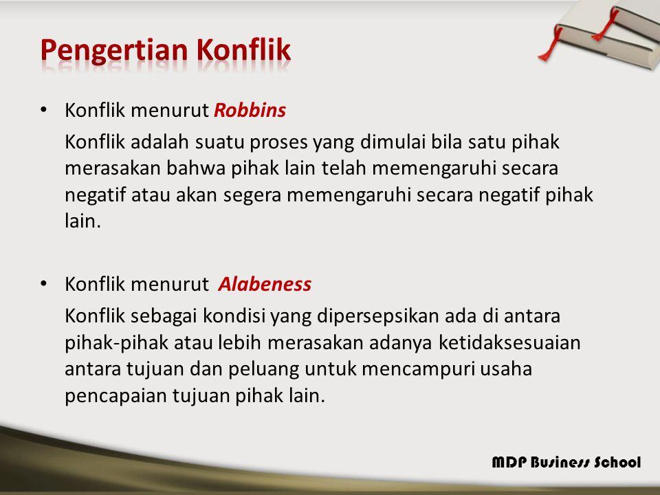MDP Business School Konflik menurut Robbins Konflik adalah suatu proses yang dimulai bila satu pihak merasakan bahwa pihak lain telah memengaruhi seca
