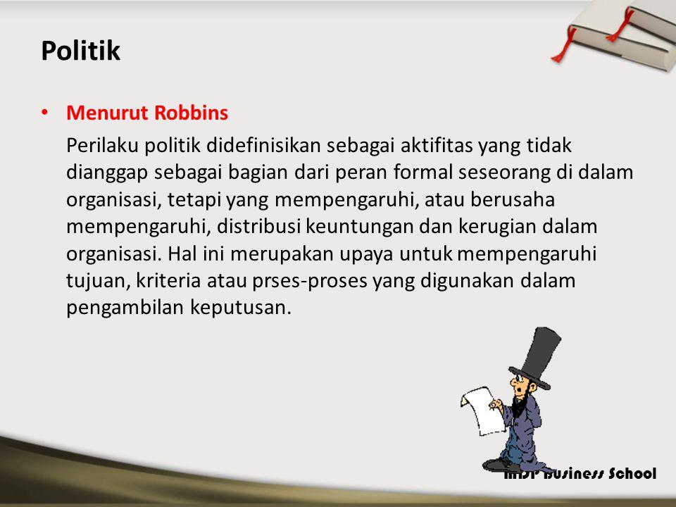 MDP Business School Politik Menurut Robbins Perilaku politik didefinisikan sebagai aktifitas yang tidak dianggap sebagai bagian dari peran formal sese