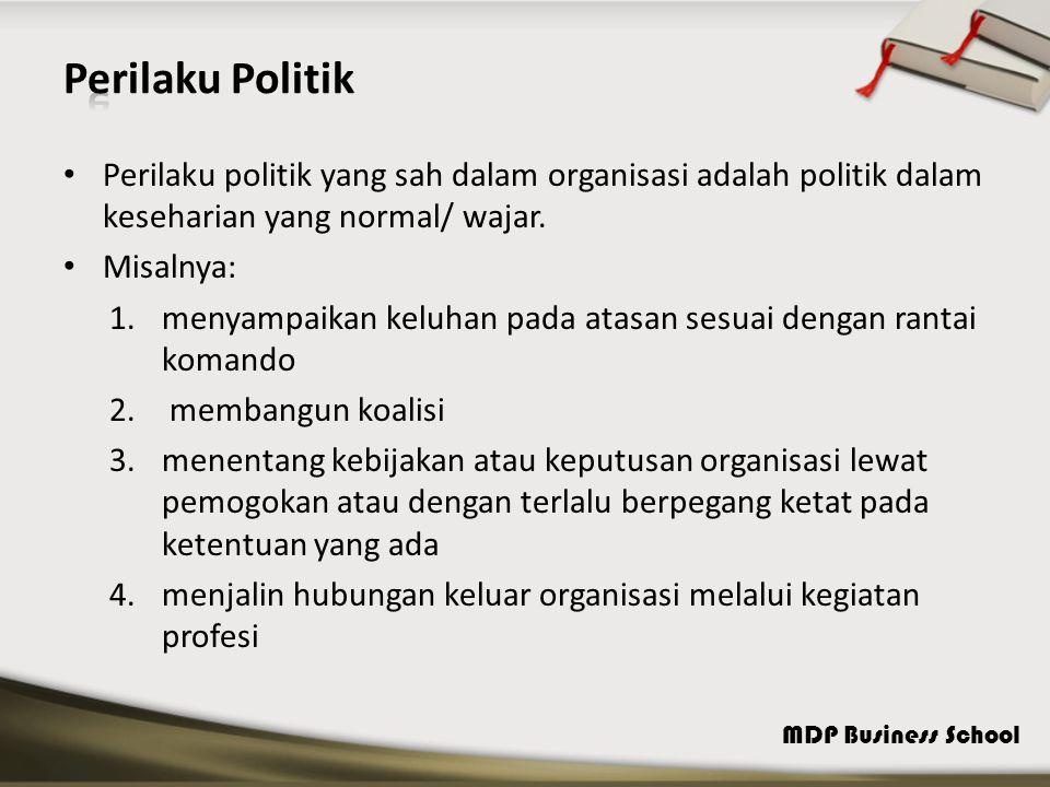 MDP Business School Perilaku politik yang sah dalam organisasi adalah politik dalam keseharian yang normal/ wajar. Misalnya: 1.menyampaikan keluhan pa