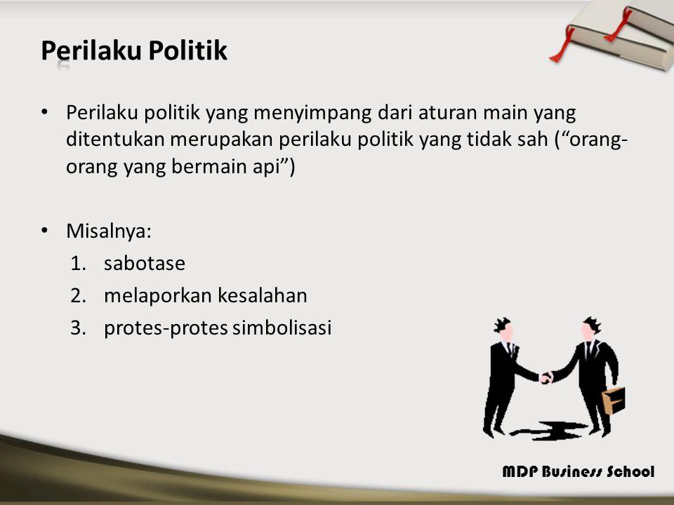 MDP Business School Perilaku politik yang menyimpang dari aturan main yang ditentukan merupakan perilaku politik yang tidak sah ( orang- orang yang bermain api ) Misalnya: 1.sabotase 2.melaporkan kesalahan 3.protes-protes simbolisasi