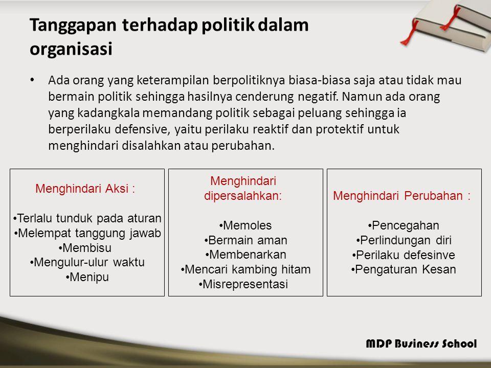MDP Business School Tanggapan terhadap politik dalam organisasi Ada orang yang keterampilan berpolitiknya biasa-biasa saja atau tidak mau bermain politik sehingga hasilnya cenderung negatif.