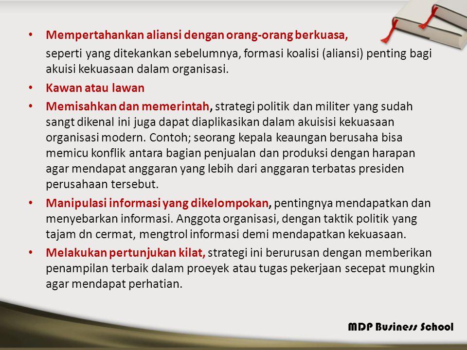 MDP Business School Mempertahankan aliansi dengan orang-orang berkuasa, seperti yang ditekankan sebelumnya, formasi koalisi (aliansi) penting bagi akuisi kekuasaan dalam organisasi.