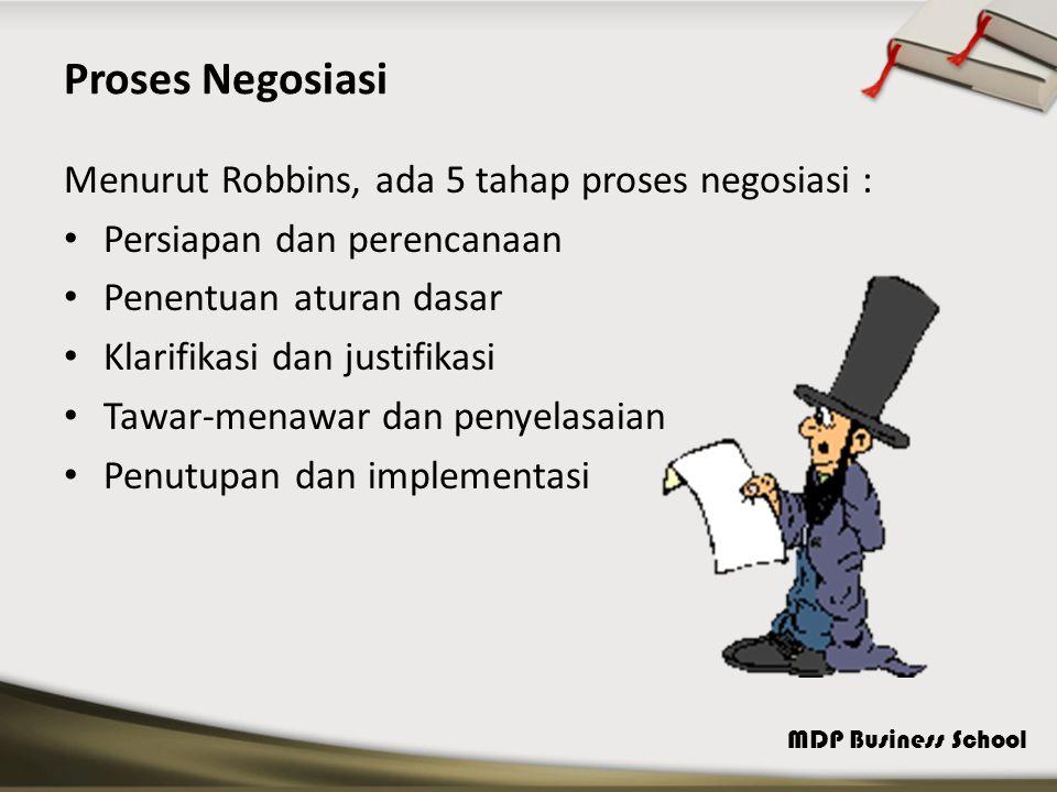 MDP Business School Proses Negosiasi Menurut Robbins, ada 5 tahap proses negosiasi : Persiapan dan perencanaan Penentuan aturan dasar Klarifikasi dan