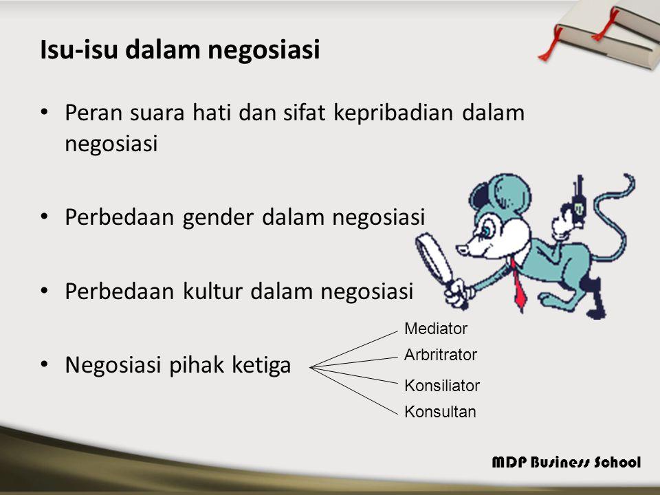 MDP Business School Isu-isu dalam negosiasi Peran suara hati dan sifat kepribadian dalam negosiasi Perbedaan gender dalam negosiasi Perbedaan kultur dalam negosiasi Negosiasi pihak ketiga Mediator Arbritrator Konsiliator Konsultan