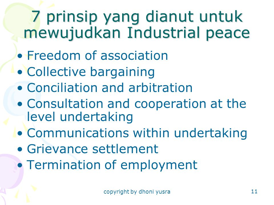 copyright by dhoni yusra 11 7 prinsip yang dianut untuk mewujudkan Industrial peace Freedom of association Collective bargaining Conciliation and arbi