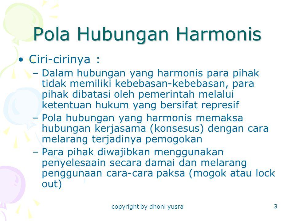 copyright by dhoni yusra 3 Pola Hubungan Harmonis Ciri-cirinya : –Dalam hubungan yang harmonis para pihak tidak memiliki kebebasan-kebebasan, para pih