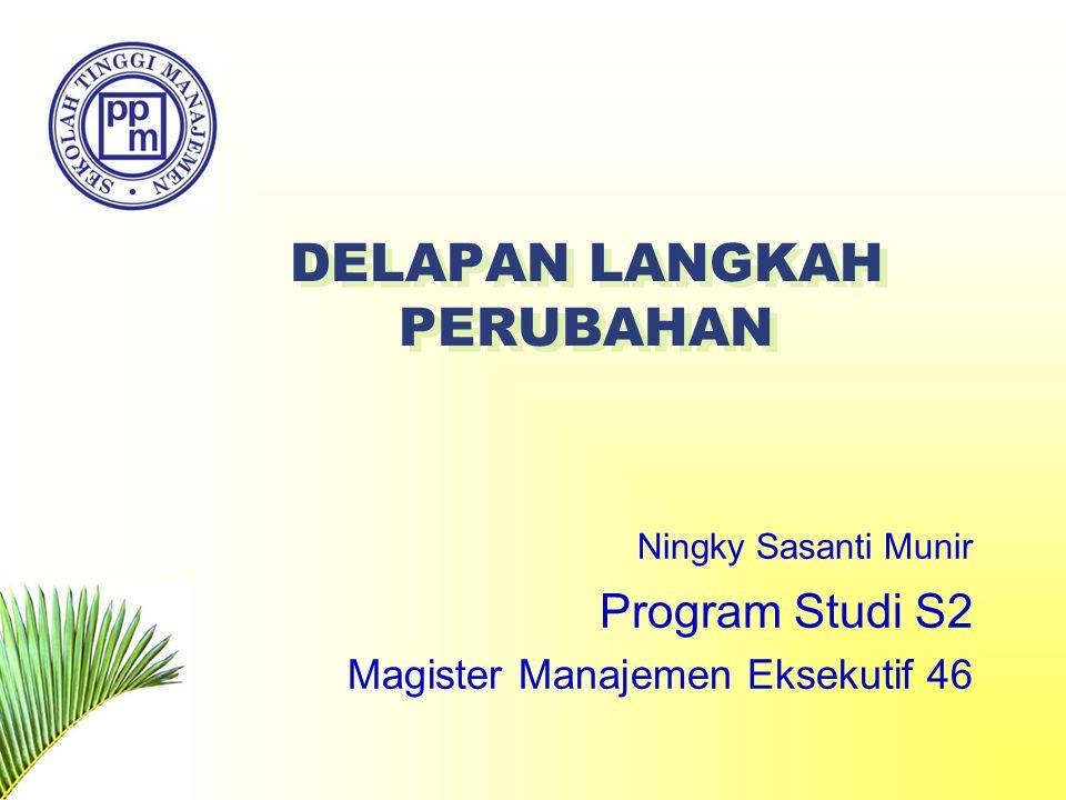 DELAPAN LANGKAH PERUBAHAN Ningky Sasanti Munir Program Studi S2 Magister Manajemen Eksekutif 46