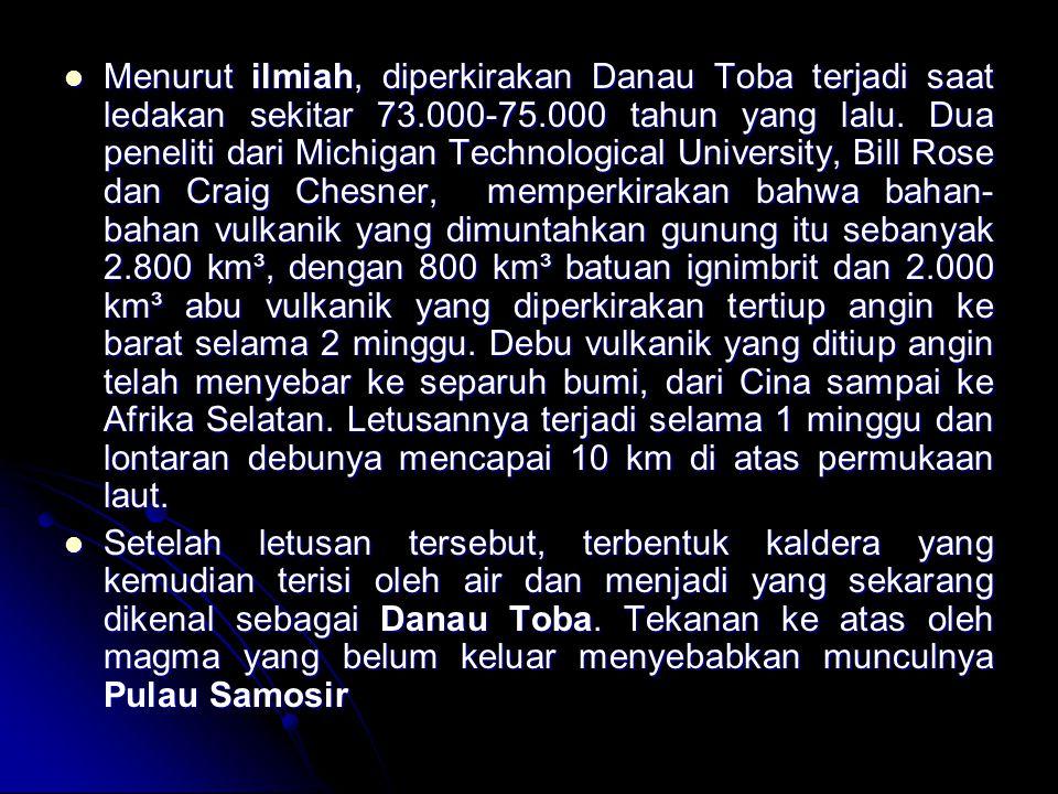Menurut ilmiah, diperkirakan Danau Toba terjadi saat ledakan sekitar 73.000-75.000 tahun yang lalu.