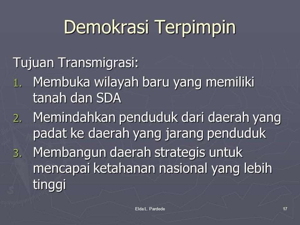 Demokrasi Terpimpin Tujuan Transmigrasi: 1. Membuka wilayah baru yang memiliki tanah dan SDA 2. Memindahkan penduduk dari daerah yang padat ke daerah