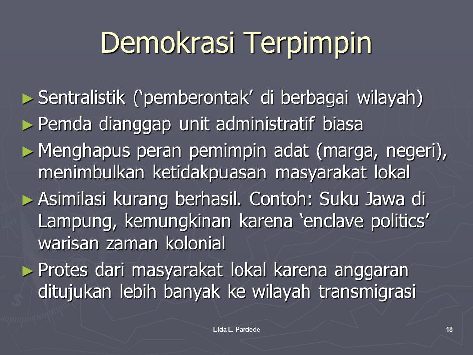 Demokrasi Terpimpin ► Sentralistik ('pemberontak' di berbagai wilayah) ► Pemda dianggap unit administratif biasa ► Menghapus peran pemimpin adat (marg