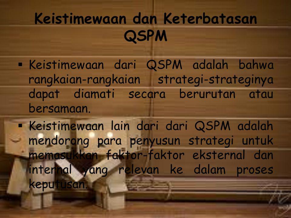 Keistimewaan dan Keterbatasan QSPM  Keistimewaan dari QSPM adalah bahwa rangkaian-rangkaian strategi-strateginya dapat diamati secara berurutan atau bersamaan.