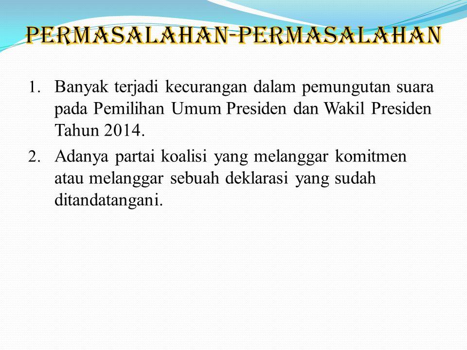 1. Banyak terjadi kecurangan dalam pemungutan suara pada Pemilihan Umum Presiden dan Wakil Presiden Tahun 2014. 2. Adanya partai koalisi yang melangga