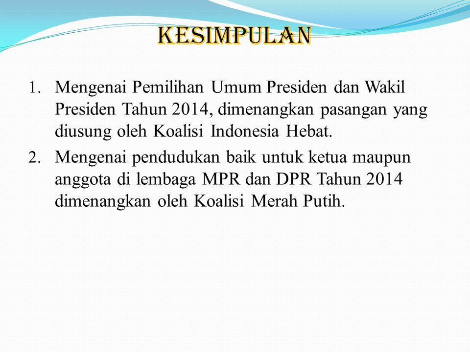 1. Mengenai Pemilihan Umum Presiden dan Wakil Presiden Tahun 2014, dimenangkan pasangan yang diusung oleh Koalisi Indonesia Hebat. 2. Mengenai pendudu