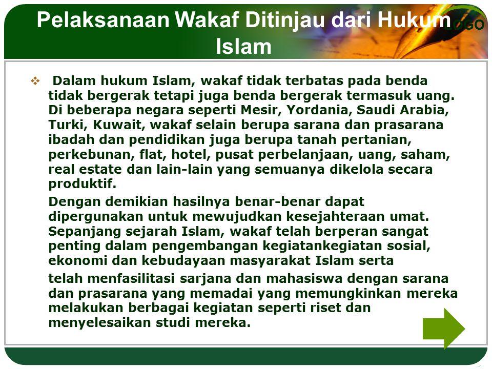LOGO Pelaksanaan Wakaf Ditinjau dari Hukum Islam  Dalam hukum Islam, wakaf tidak terbatas pada benda tidak bergerak tetapi juga benda bergerak termas