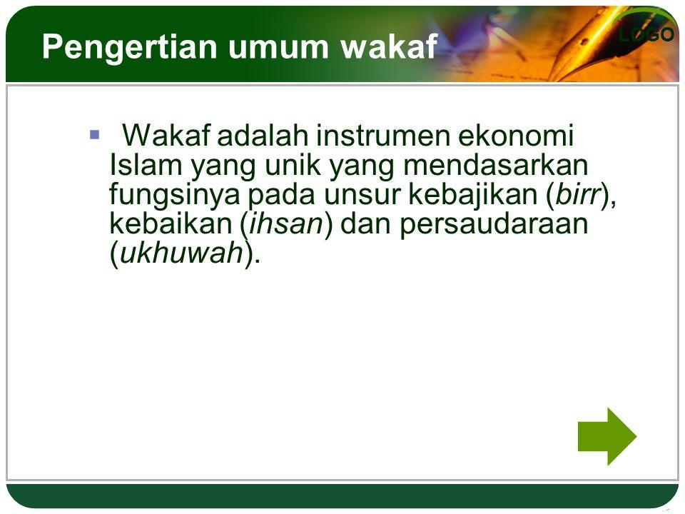 LOGO Pengertian umum wakaf  Wakaf adalah instrumen ekonomi Islam yang unik yang mendasarkan fungsinya pada unsur kebajikan (birr), kebaikan (ihsan) d