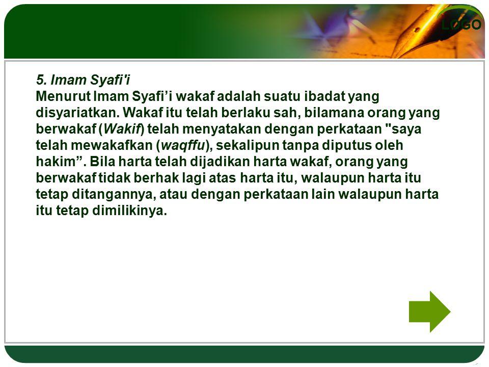 LOGO 5. Imam Syafi'i Menurut Imam Syafi'i wakaf adalah suatu ibadat yang disyariatkan. Wakaf itu telah berlaku sah, bilamana orang yang berwakaf (Waki