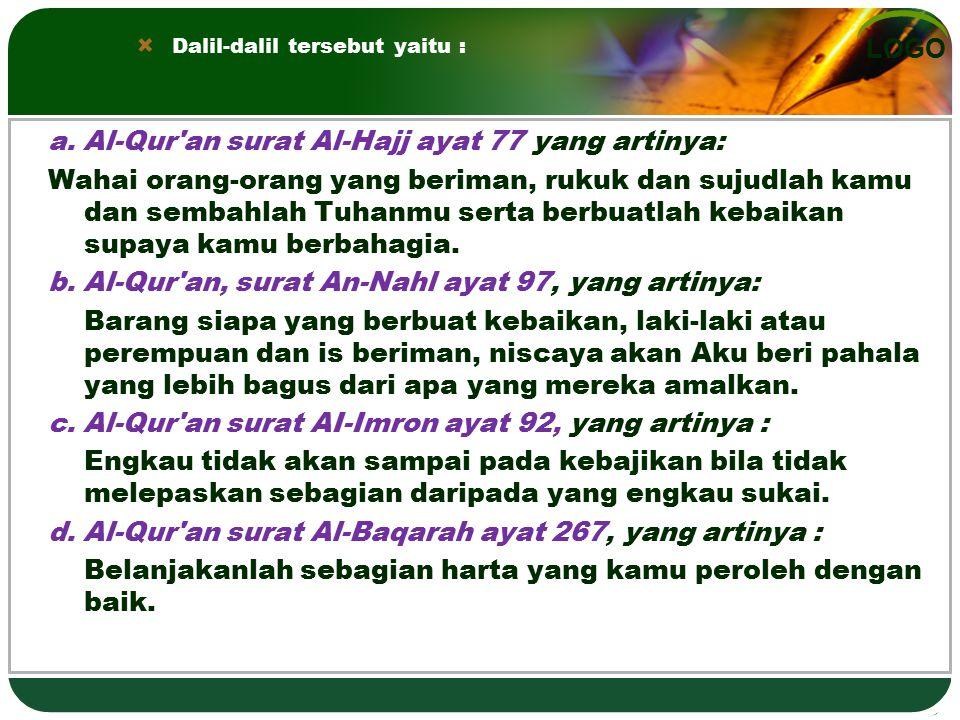LOGO a. Al-Qur'an surat Al-Hajj ayat 77 yang artinya: Wahai orang-orang yang beriman, rukuk dan sujudlah kamu dan sembahlah Tuhanmu serta berbuatlah k
