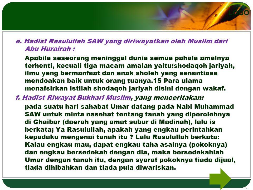 LOGO e. Hadist Rasulullah SAW yang diriwayatkan oleh Muslim dari Abu Hurairah : Apabila seseorang meninggal dunia semua pahala amalnya terhenti, kecua