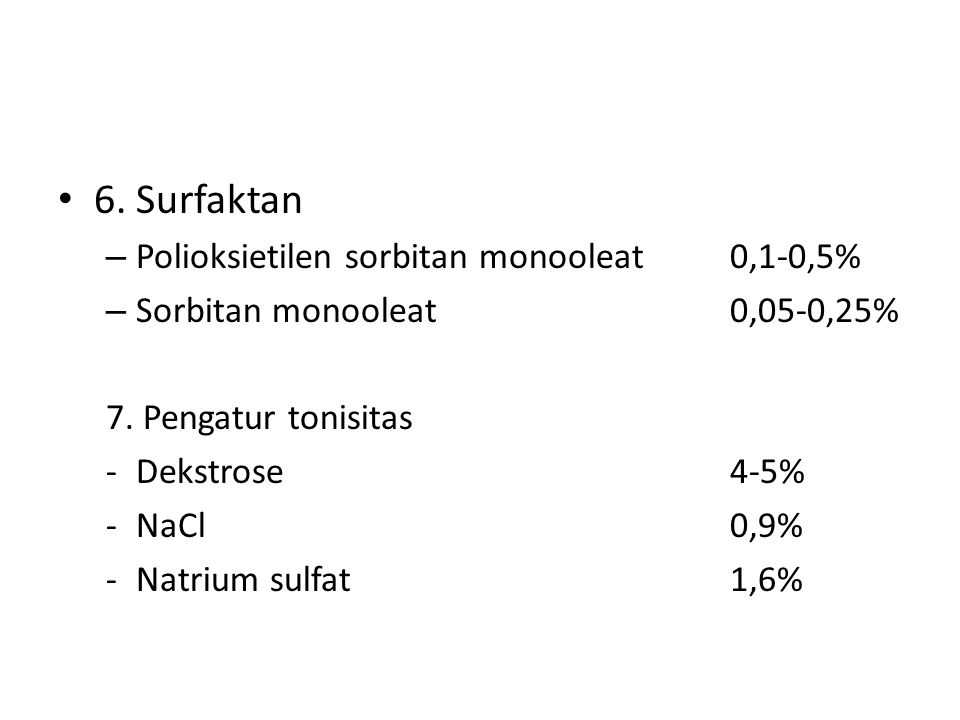 6. Surfaktan – Polioksietilen sorbitan monooleat0,1-0,5% – Sorbitan monooleat0,05-0,25% 7. Pengatur tonisitas -Dekstrose4-5% -NaCl0,9% -Natrium sulfat