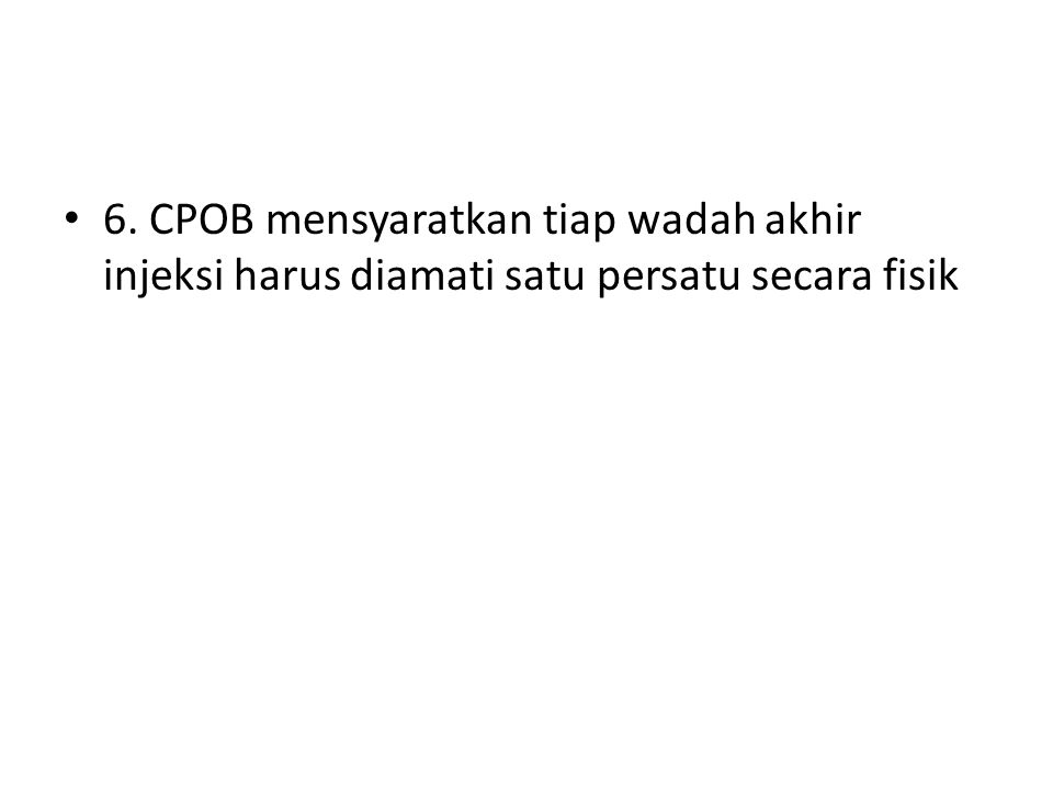 6. CPOB mensyaratkan tiap wadah akhir injeksi harus diamati satu persatu secara fisik