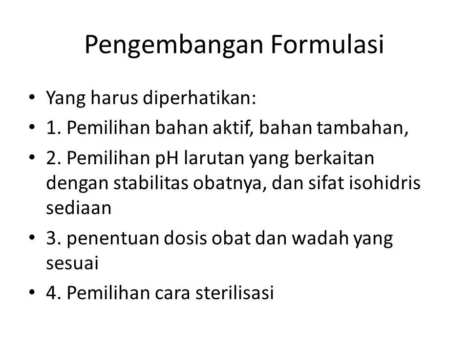 Pengembangan Formulasi Yang harus diperhatikan: 1. Pemilihan bahan aktif, bahan tambahan, 2. Pemilihan pH larutan yang berkaitan dengan stabilitas oba