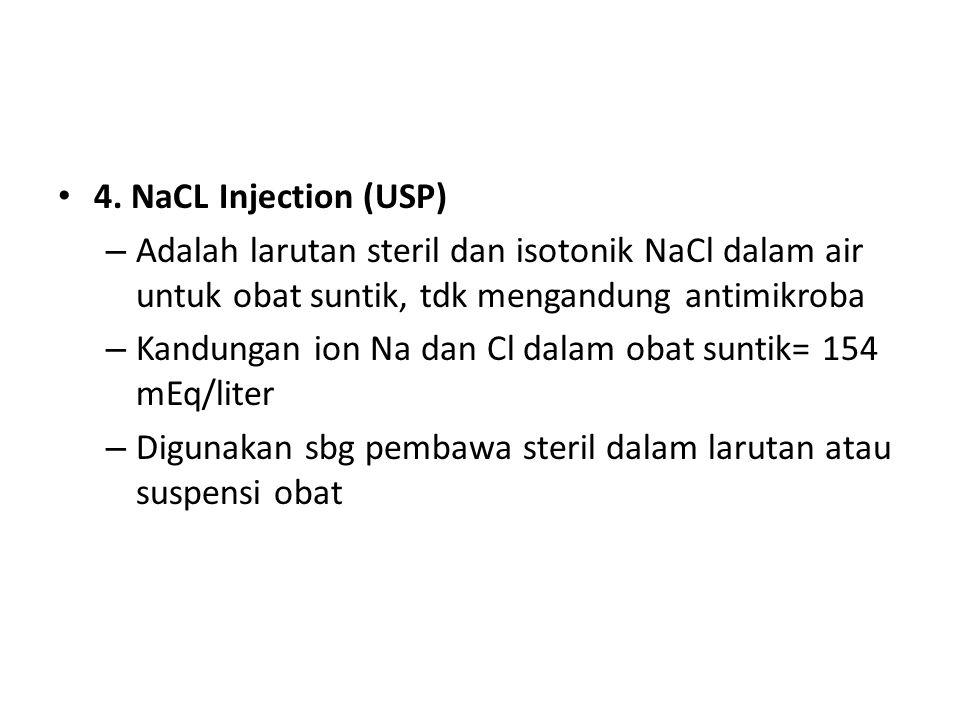 4. NaCL Injection (USP) – Adalah larutan steril dan isotonik NaCl dalam air untuk obat suntik, tdk mengandung antimikroba – Kandungan ion Na dan Cl da