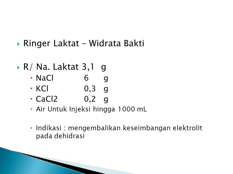  a/l : NaCl 0,9 % : 9 g/liter  Otsu D5 ; Dextrose 5 % Infusan RL : Sanbe Farma  Natrium 130 mEq, Cl : 109 mEq, K : 4 mEq, Ca : 2,7 mEq, Laktat : 28