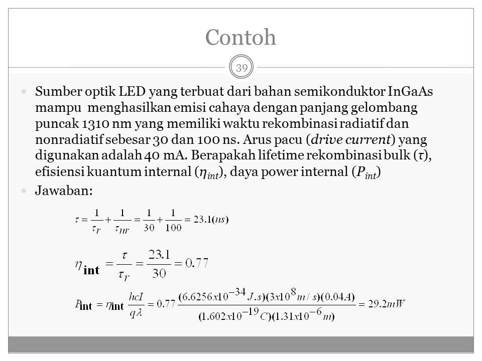 Contoh Sumber optik LED yang terbuat dari bahan semikonduktor InGaAs mampu menghasilkan emisi cahaya dengan panjang gelombang puncak 1310 nm yang memiliki waktu rekombinasi radiatif dan nonradiatif sebesar 30 dan 100 ns.