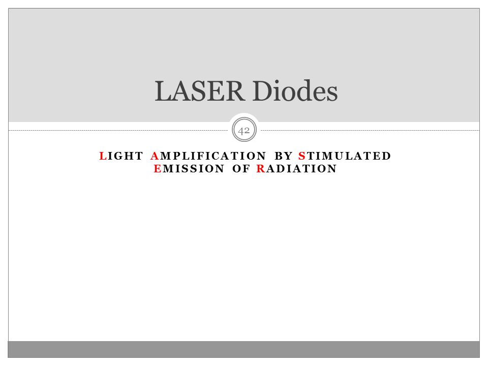 LIGHT AMPLIFICATION BY STIMULATED EMISSION OF RADIATION LASER Diodes 42