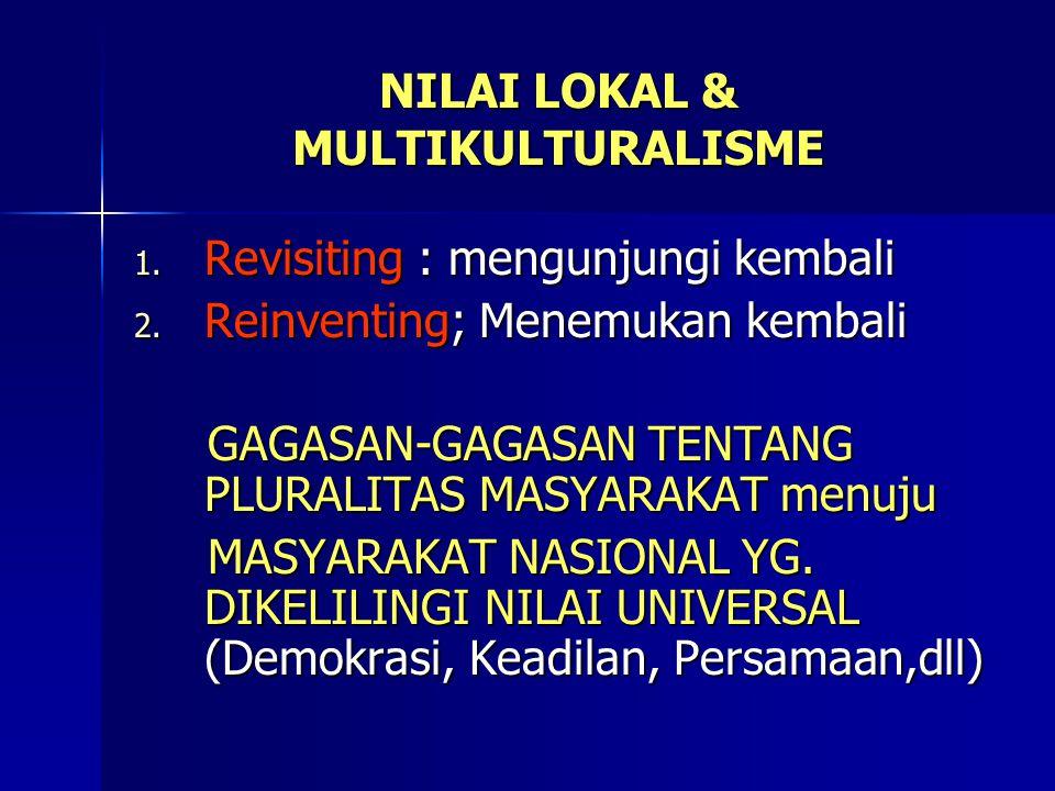 NILAI LOKAL & MULTIKULTURALISME 1. Revisiting : mengunjungi kembali 2.