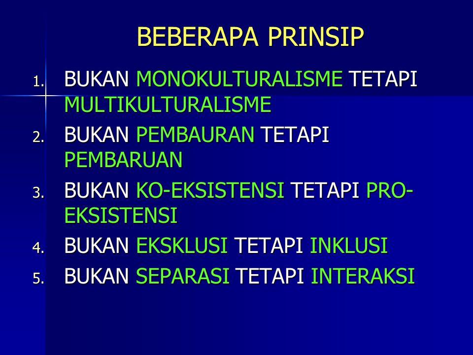 BEBERAPA PRINSIP 1. BUKAN MONOKULTURALISME TETAPI MULTIKULTURALISME 2.